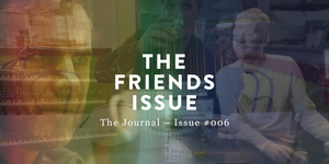 #006 April 2016 The Friends Issue